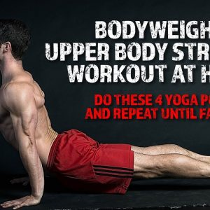 Bodyweight Upper Body Strength Workout at Home | Do these 4 Yoga Poses and Repeat Until Failure!