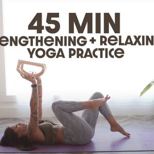 45 Minute Total Body Strengthening and Relaxing Yoga Practice