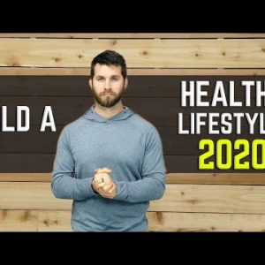 Build A Healthy Lifestyle For 2020 (Avoid These Mistakes)