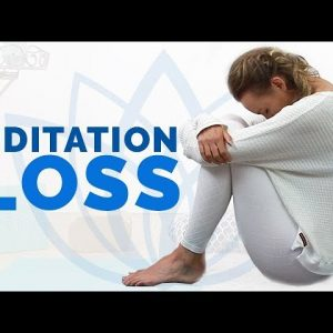 Guided Meditation for Loss - Coping with Grief and Sadness