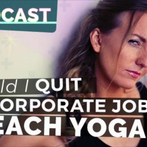 Episode 62 - Should I Quit My Corporate Job To Teach Yoga?! | Yoga Hacks Podcast