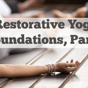 Restorative Yoga Foundations, Part 2: Calming the Mind, and Sequencing