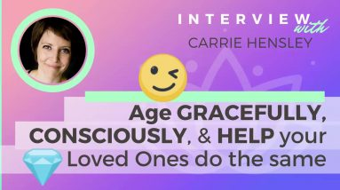Ep 129 Sivana Podcast: Age Gracefully Consciously & Help Your Loved Ones Too  w/ Carrie Hensley