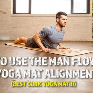 How to Use the Man Flow Yoga Cork Yoga Mat Alignment Lines (Best Cork Yoga Mat!!)